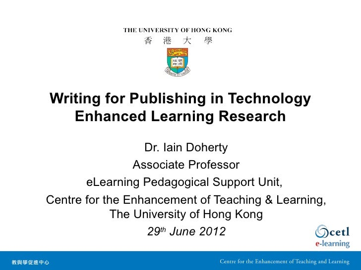Writing for Publishing in Technology   Enhanced Learning Research                  Dr. Iain Doherty                Associa...