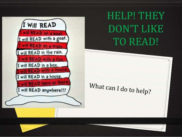 HELP! THEYDON'T LIKE TO READ!