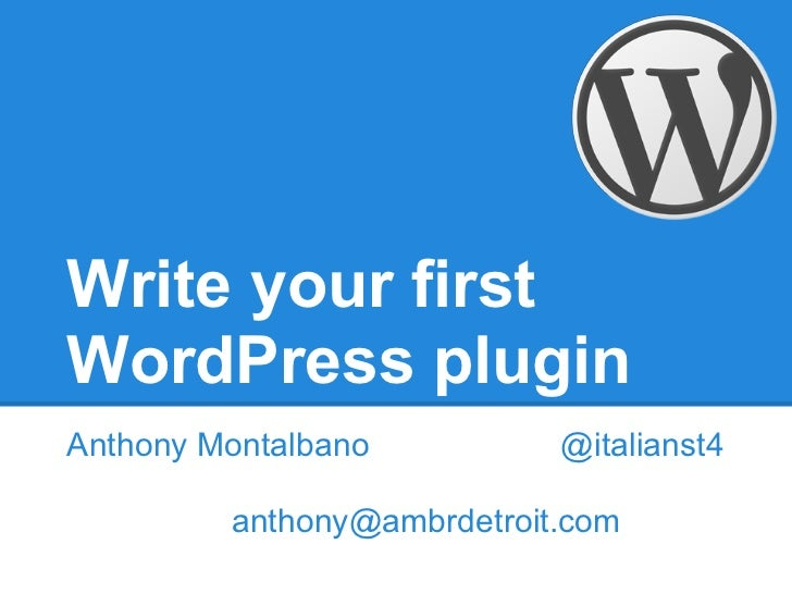 Write your firstWordPress pluginAnthony Montalbano          @italianst4         anthony@ambrdetroit.com