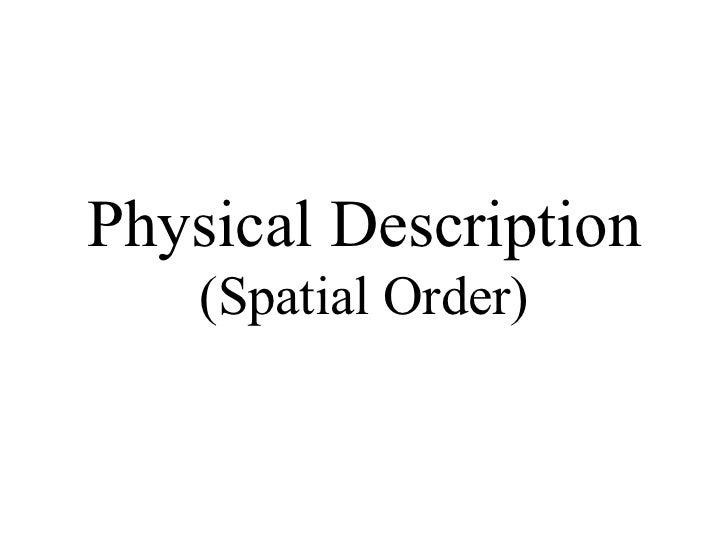 Physical Description (Spatial Order)