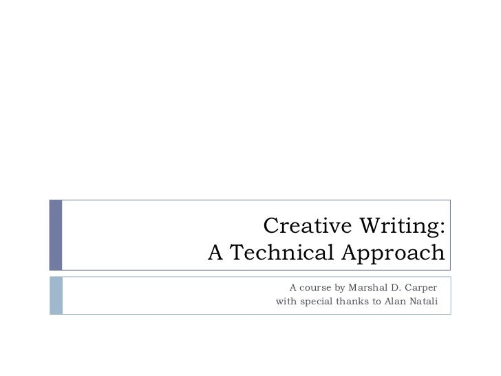 Creative Writing: A Technical Approach<br />A course by Marshal D. Carper<br />with special thanks to Alan Natali<br />