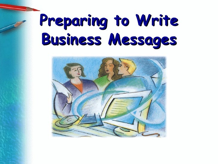 Preparing to Write Business Messages