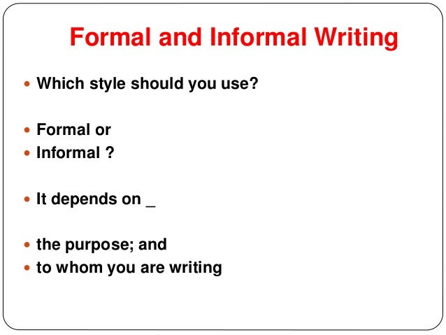 formal writing style The difference between formal and informal it is the style of writing.