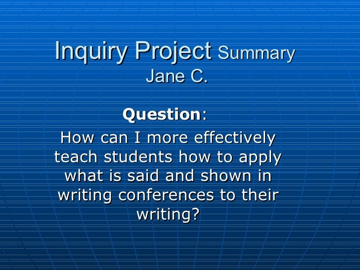 Inquiry Project  Summary  Jane C. Question :  How can I more effectively teach students how to apply what is said and show...