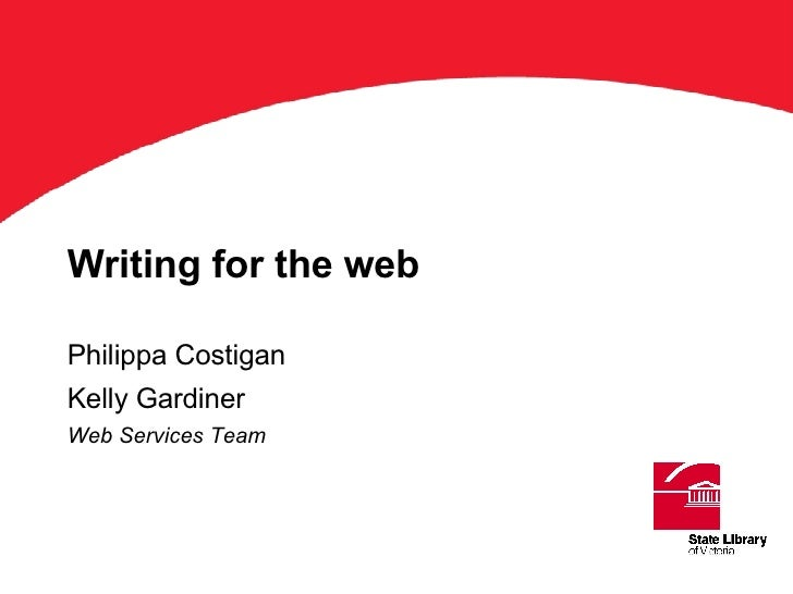 Writing for the web Philippa Costigan Kelly Gardiner Web Services Team ' Title'on this keyline. Arial Bold 36 pts