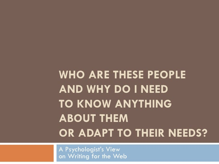 WHO ARE THESE PEOPLE  AND WHY DO I NEED  TO KNOW ANYTHING ABOUT THEM  OR ADAPT TO THEIR NEEDS? A Psychologist's View  on W...