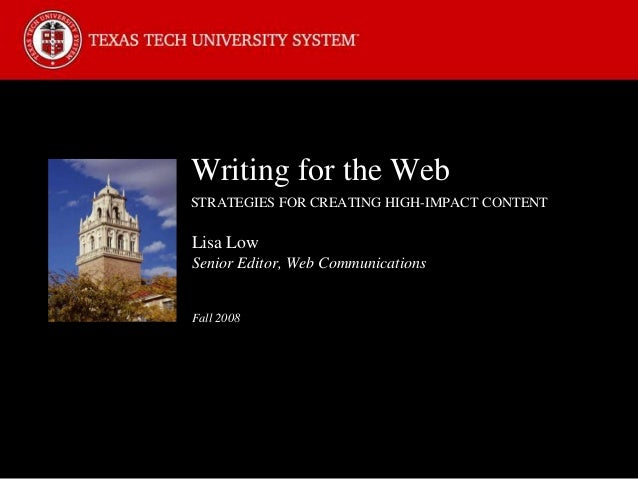Writing for the WebSTRATEGIES FOR CREATING HIGH-IMPACT CONTENTLisa LowSenior Editor, Web CommunicationsFall 2008