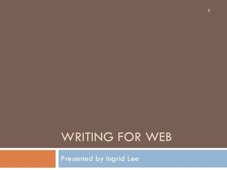 WRITING FOR WEB Presented by Ingrid Lee
