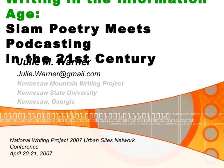 Writing in the Information Age:   Slam Poetry Meets Podcasting  in the 21st Century Julie M. Warner Julie . [email_address...