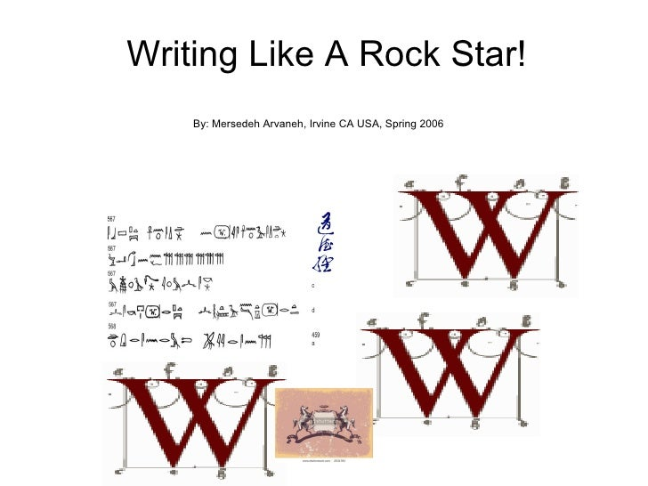 Writing Like A Rock Star! By: Mersedeh Arvaneh, Irvine CA USA, Spring 2006