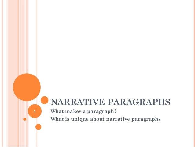 NARRATIVE PARAGRAPHS What makes a paragraph? What is unique about narrative paragraphs 1