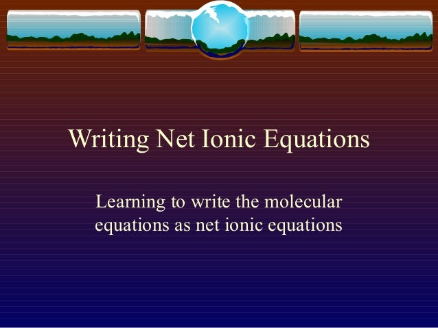 Chemistry how to write net ionic equations