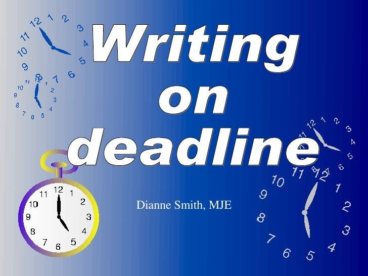 Writing on deadline Dianne Smith, MJE