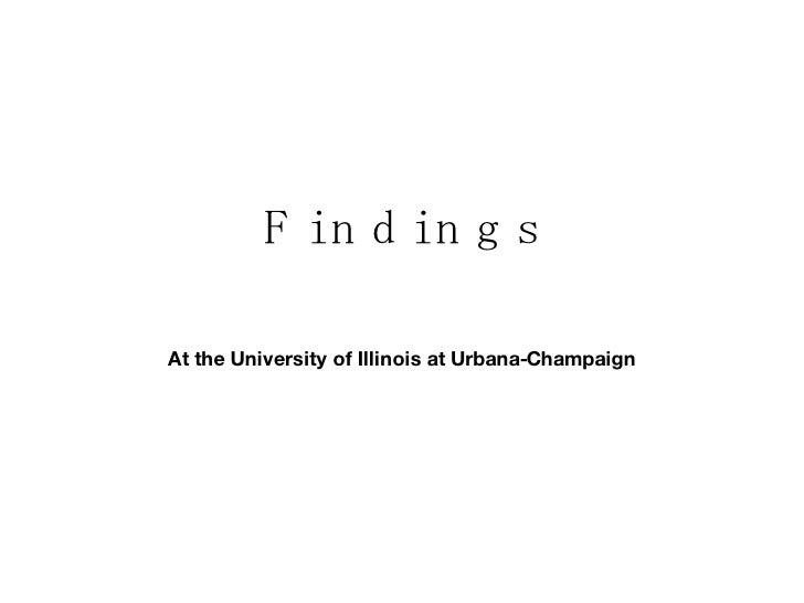 F i n d i n g s At the University of Illinois at Urbana-Champaign