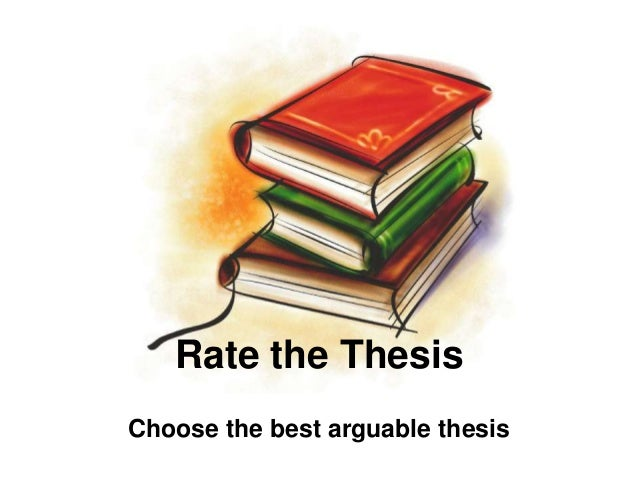 Rate the Thesis Choose the best arguable thesis
