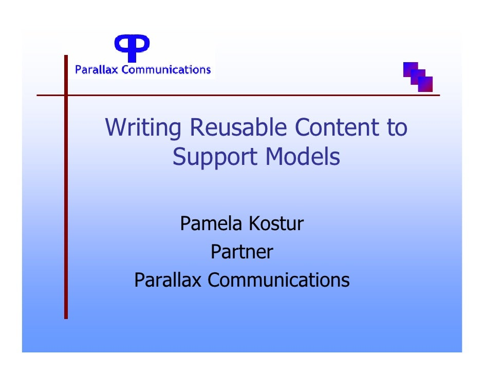 Writing Reusable Content to       Support Models          Pamela Kostur            Partner   Parallax Communications