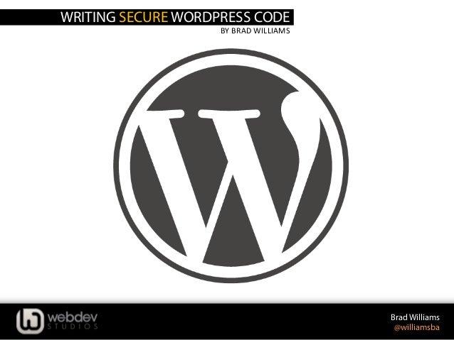 WRITING SECURE WORDPRESS CODE BY  BRAD  WILLIAMS   Brad Williams @williamsba