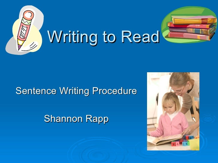 Writing to Read Sentence Writing Procedure Shannon Rapp