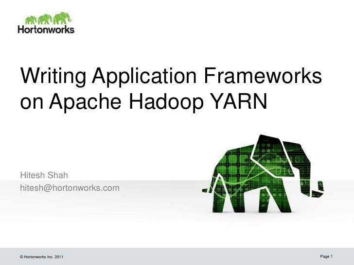 Writing Application Frameworkson Apache Hadoop YARNHitesh Shahhitesh@hortonworks.com© Hortonworks Inc. 2011      Page 1