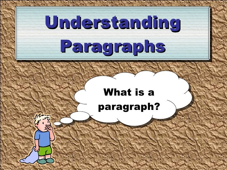 Understanding Paragraphs What is a paragraph?