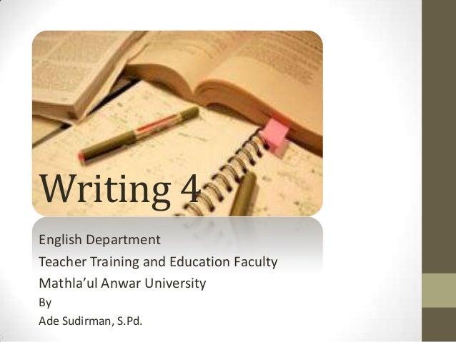Writing 4 English Department Teacher Training and Education Faculty Mathla'ul Anwar University By Ade Sudirman, S.Pd.