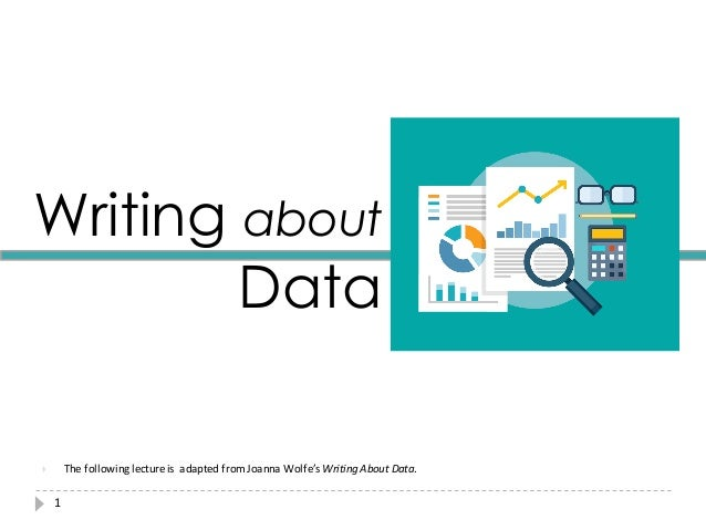 1 } The  following  lecture  is    adapted  from  Joanna  Wolfe's  Writing  About  Data. Writing ab...