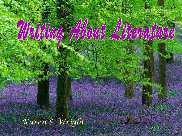 Writing About Literature Karen S. Wright