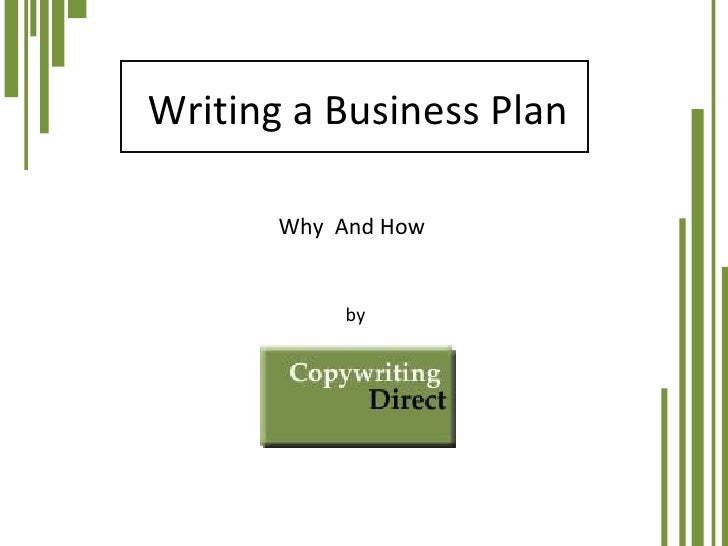 Writing a Business Plan by  Why  And How