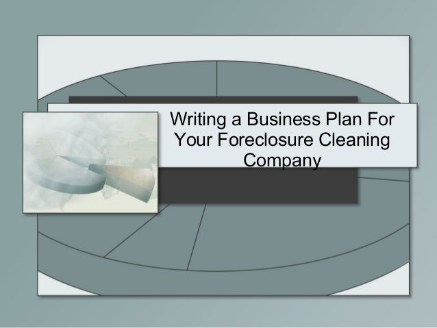 Writing A Business Plan For Your Foreclosure Cleaning Company