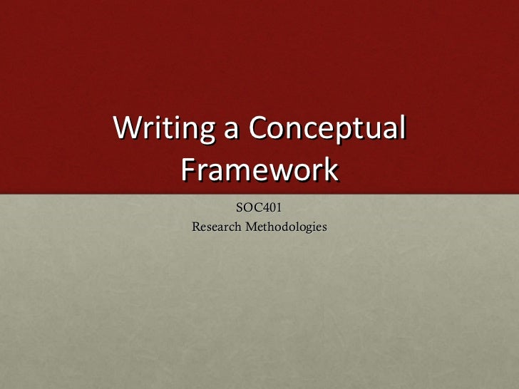 Writing a Conceptual Framework SOC401 Research Methodologies