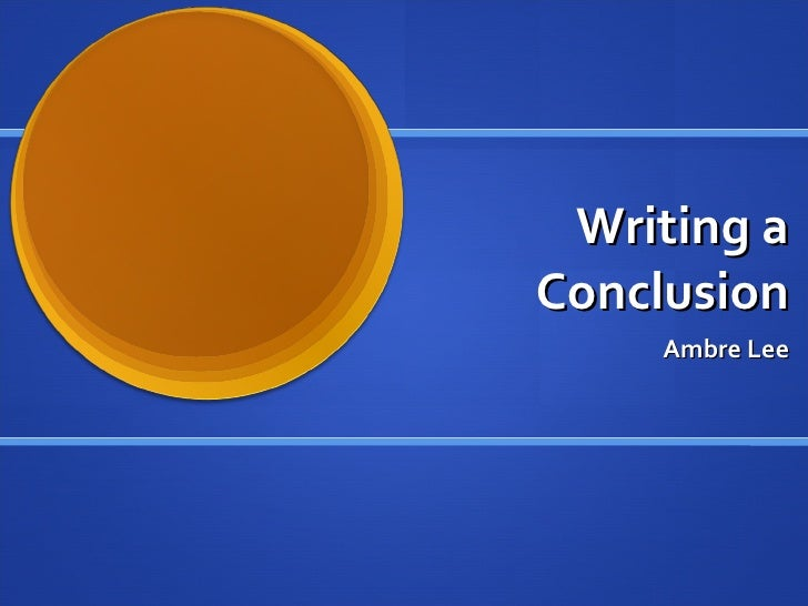 Writing a Conclusion Ambre Lee