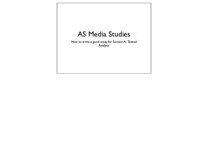 AS Media StudiesHow to write a good essay for Section A: Textual                   Analysis