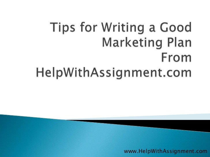 Tips for Writing a Good Marketing PlanFrom HelpWithAssignment.com<br />www.HelpWithAssignment.com<br />