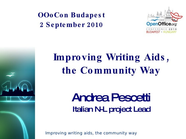 OOoCon Budapest 2 September 2010 Improving Writing Aids, the Community Way Andrea Pescetti Italian N-L project Lead