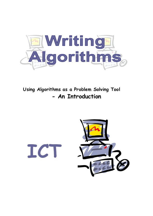 Using Algorithms as a Problem Solving Tool            - An Introduction ICT