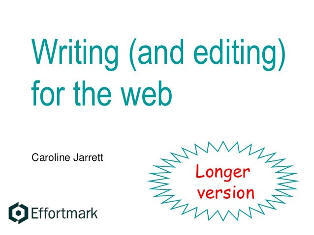 Writing (and editing) for the web Caroline Jarrett Longer version