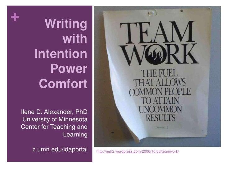 Writing with Intention Power Comfort<br />Ilene D. Alexander, PhD<br />University of Minnesota<br />Center for Teaching an...