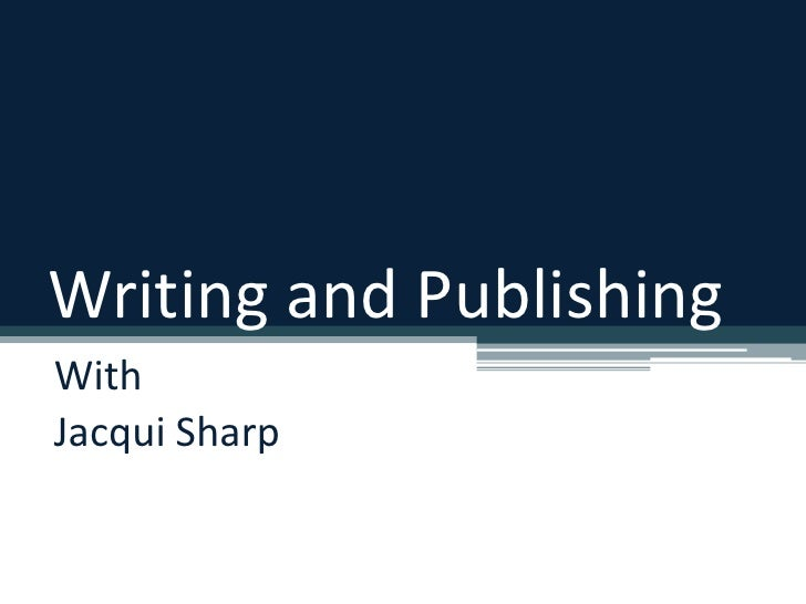 Writing and Publishing<br />With <br />Jacqui Sharp<br />