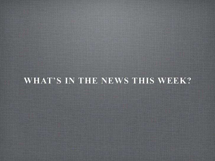 WHAT'S IN THE NEWS THIS WEEK?