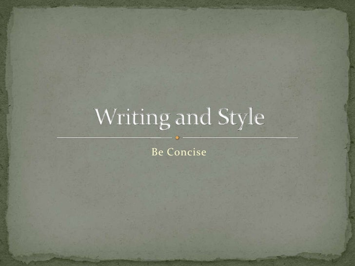 Be Concise <br />Writing and Style<br />