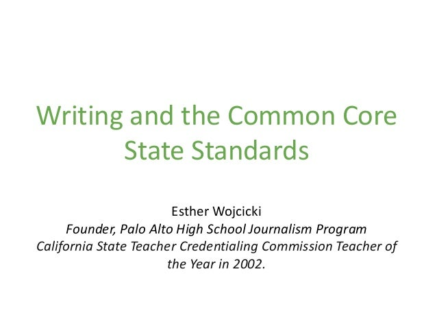 Writing and the Common Core       State Standards                       Esther Wojcicki     Founder, Palo Alto High School...