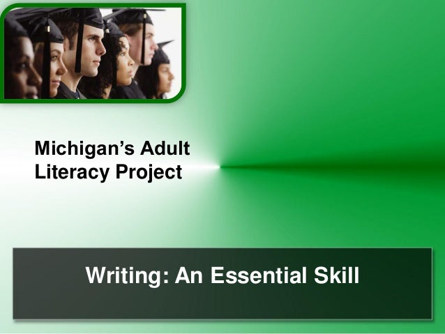 Writing: An Essential Skill Michigan's Adult Literacy Project