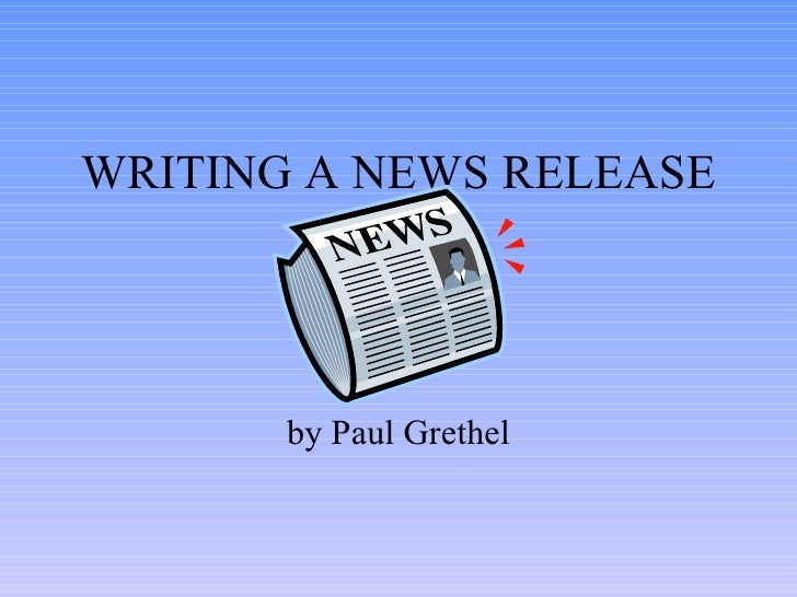 WRITING A NEWS RELEASE by Paul Grethel