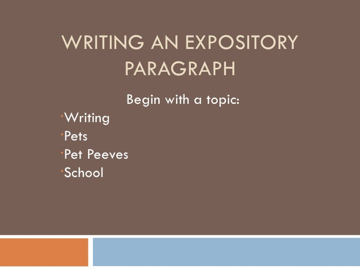 WRITING AN EXPOSITORY PARAGRAPH <ul><li>Begin with a topic: </li></ul><ul><li>Writing </li></ul><ul><li>Pets </li></ul><ul...