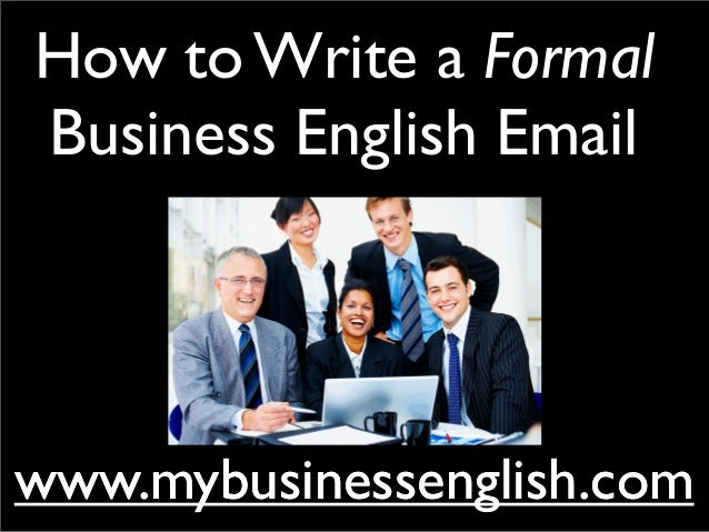 How to Write a FormalBusiness English Emailwww.mybusinessenglish.comwww.mybusinessenglish.com