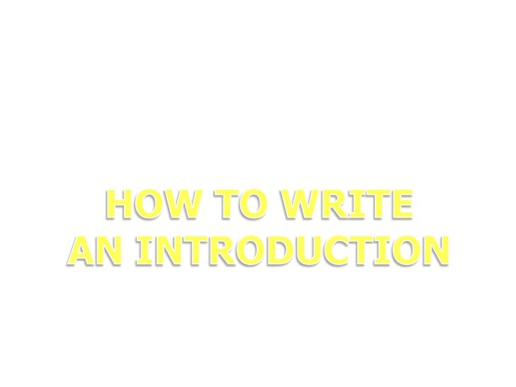 HOW TO WRITE <br />AN INTRODUCTION<br />