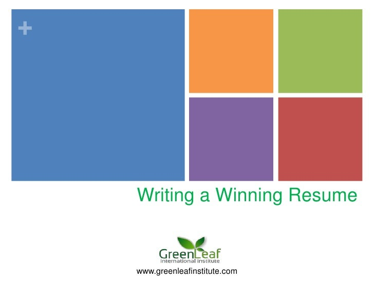 +    Writing a Winning Resume    www.greenleafinstitute.com