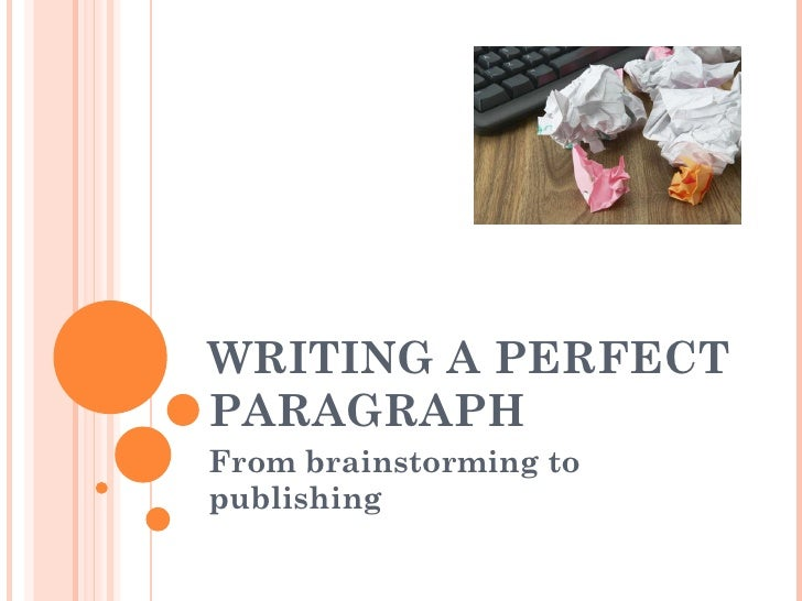 WRITING A PERFECT PARAGRAPH From brainstorming to publishing