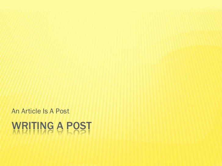 An Article Is A PostWRITING A POST