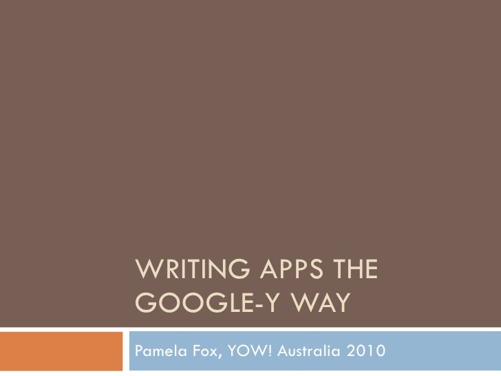 Writing Apps the Google-y Way